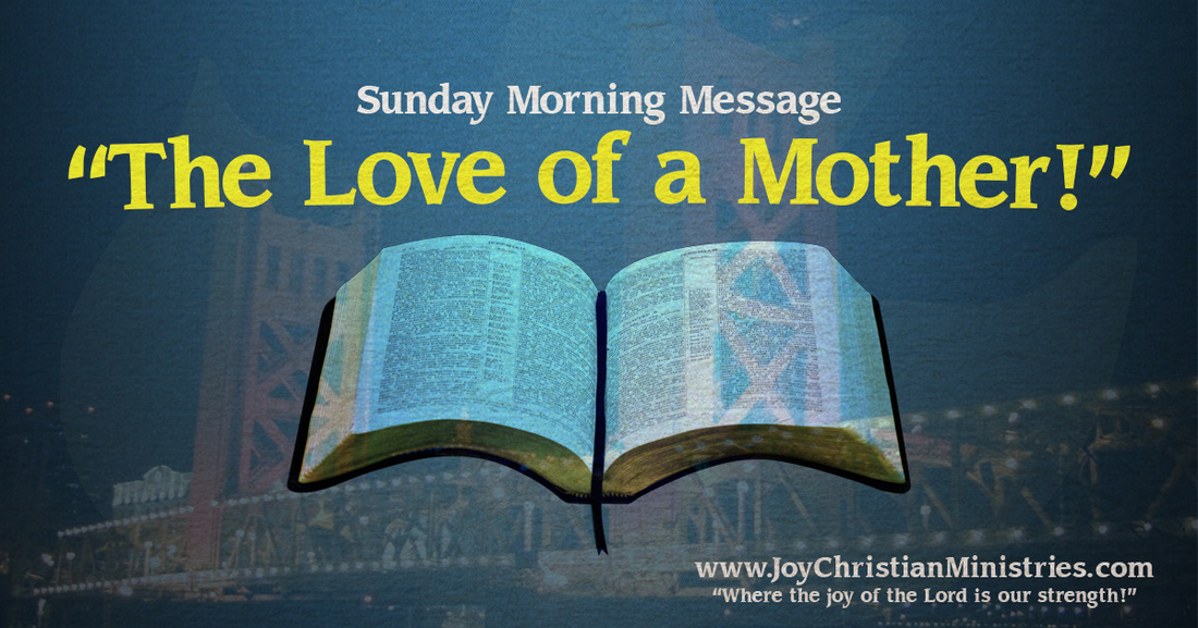 The Love of a Mother, blog, joy christian ministries, west sacramento, church, mother's day