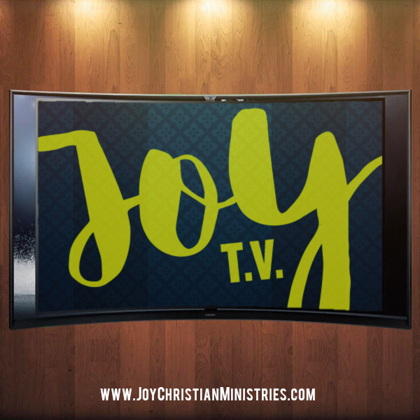 Joy, TV, Christian, Church, West Sacramento, California, Gospel, Jesus, Truth, Bible Study, Love, Ministry